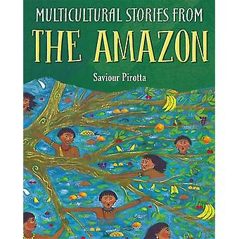 Multicultural Stories Stories From The Amazon by Saviour Pirotta