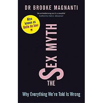 The Sex Myth  Why Everything Were Told is Wrong by Brooke Magnanti