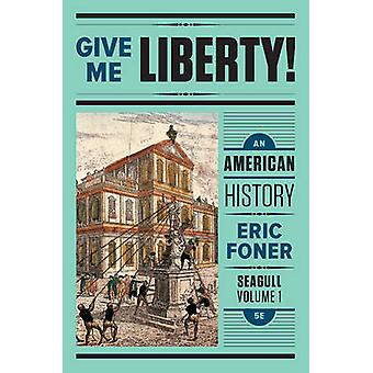 Give Me Liberty! - An American History by Eric Foner - 9780393603422 B