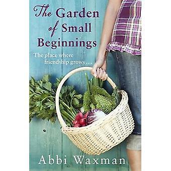 The Garden of Small Beginnings by Abbi Waxman - 9780751564853 Book