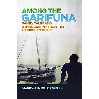 Among the Garifuna - Family Tales and Ethnography from the Caribbean C