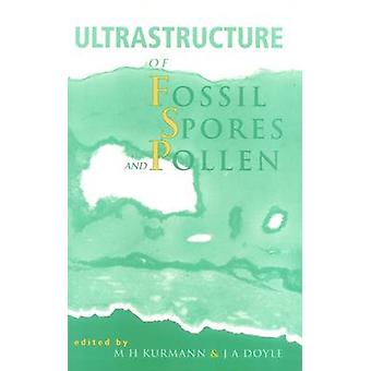Ultrastructure of Fossil Spores and Pollen by M. H. Kurmann - J. A. D