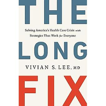 The Long Fix - Løse Amerika & apos; s Health Care Crisis med strategier