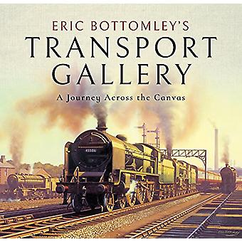 Eric Bottomley's Transport Gallery - A Journey Across the Canvas by Er