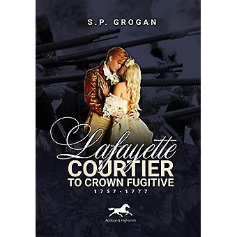 Lafayette - Courtier to Crown Fugitive - 1757-1777 by S.P. Grogan - 97