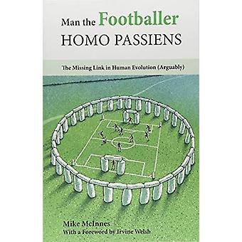 Man the Footballer-Homo Passiens - The Missing Link in Human Evolution