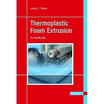 Thermoplastic Foam Extrusion - An Introduction by James L. Throne - 97
