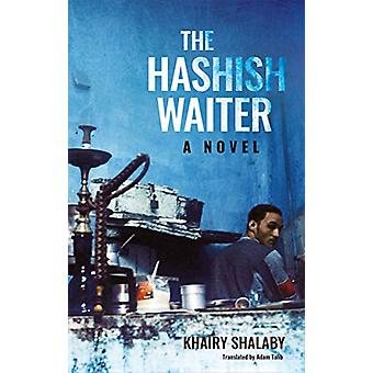 The Hashish Waiter - A Novel by Khairy Shalaby - 9789774169359 Book