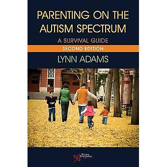 Parenting on the Autism Spectrum - A Survival Guide (2nd Revised editi