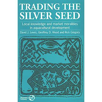 Trading the Silver Seed - Local Knowledge and Market Moralities in Aqu