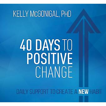 40 Days to Positive Change  Daily Support to Create a New Habit by Kelly McGonigal