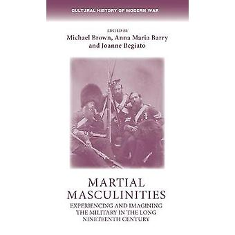 Martial Masculinities - Experiencing and Imagining the Military in the