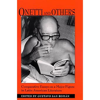Onetti and Others - Comparative Essays on a Major Figure in Latin Amer