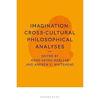 Imagination CrossCultural Philosophical Analyses by Edited by Professor Hans Georg Moeller & Edited by Dr Andrew K Whitehead