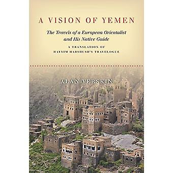 A Vision of Yemen - The Travels of a European Orientalist and His Nati