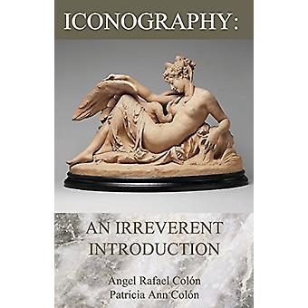 Iconography - An Irreverent Introduction by Angel Rafael Colon - 97806