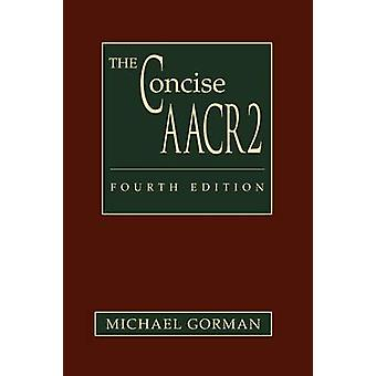 The Concise AACR2 by Michael Gorman - 9780838935484 Book