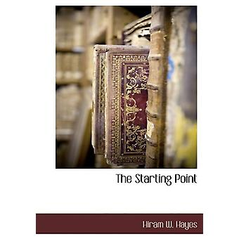 The Starting Point by Hiram W Hayes - 9781140133643 Book