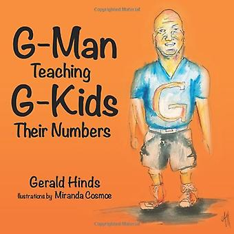 G-Man Teaching G-Kids Their Numbers by Gerald Hinds - 9781489701039 B