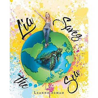 Lia Saves the Sea by Leanne Schad - 9781645590057 Book