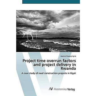 Project Time Overrun Factors and Project Delivery in Rwanda by Uwanyi