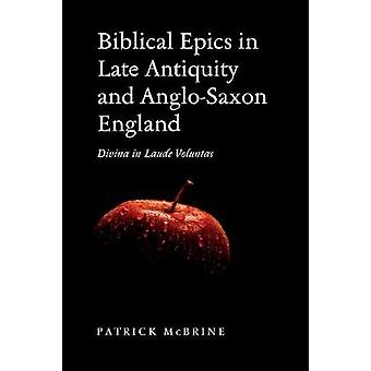 Biblical Epics in Late Antiquity and AngloSaxon England by Patrick McBrine