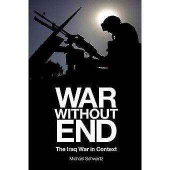 War Without End The Iraq War in Context