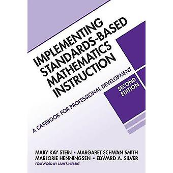 Implementing Standardsbased Mathematics Instruction by Mary Kay SteinMargaret Schwan SmithMarjorie A. HenningsenEdward A. Silver