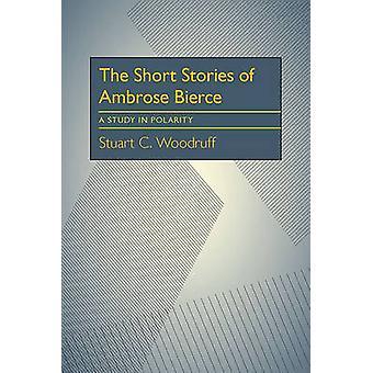 The Short Stories of Ambrose Bierce by Stuart Woodruff