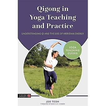 Qigong in Yoga Teaching and Practice Understanding Qi and the Use of Meridian Energy Yoga Teaching Guides