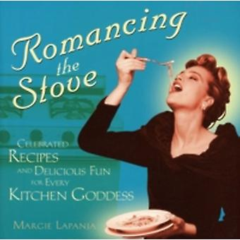 Romancing the Stove  Celebrated Recipes and Delicious Fun for Every Kitchen Goddess by Foreword by Andrew F Smith Margie Lapanja