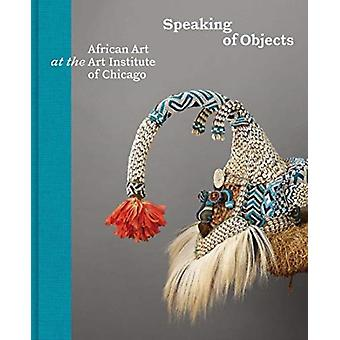 Speaking of Objects by Edited by Constantine Petridis & Contributions by Martha G Anderson & Contributions by Kathleen Bickford Berzock & Contributions by Pascal James Imperato & Contributions by Manuel Jordan & Contributio