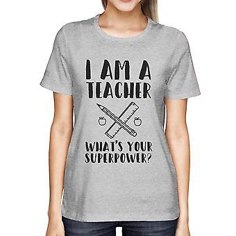 Jeg er en lærer, hvad er din supermagt? Sjove damer Tee til lærer