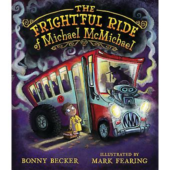 The Frightful Ride of Michael McMichael by Bonny Becker & Illustrated by Mark Fearing