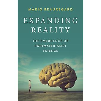 Expanding Reality  The Emergence of Postmaterialist Science by Mario Beauregard