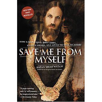 Spara mig från mig själv - hur jag hittade Gud - avsluta Korn - sparkade narkotika - och