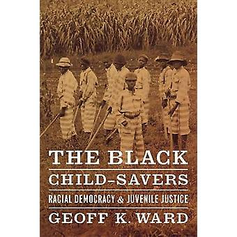 The Black Child-savers - Racial Democracy and Juvenile Justice by Geof