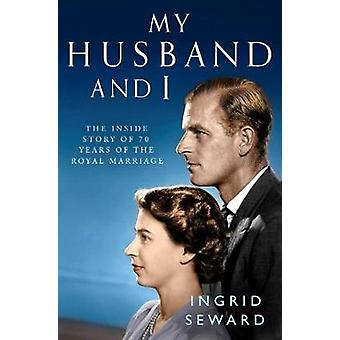 My Husband and I - The Inside Story of 70 Years of the Royal Marriage