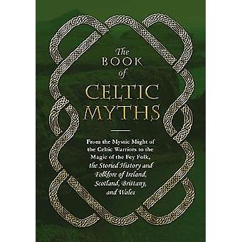 The Book of Celtic Myths - From the Mystic Might of the Celtic Warrior