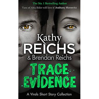 Trace Evidence - A Virals Short Story Collection by Kathy Reichs - 978