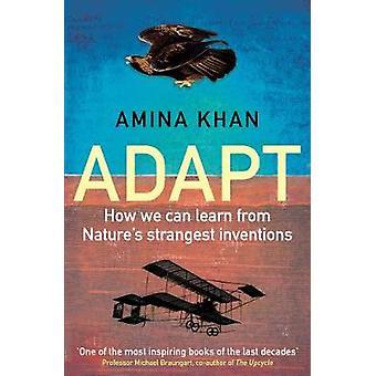S'adapter - comment nous pouvons apprendre plus étranges Inventions de la Nature par Amina K