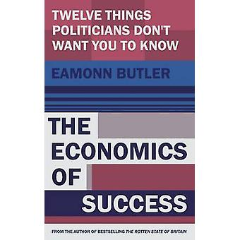 The Economics of Success - 12 Things Politicians Don't Want You to Kno