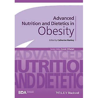Advanced Nutrition and Dietetics in Obesity by Catherine Hankey - 978