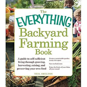 The Everything Backyard Farming Book: A guide to self-sufficient living through growing your own food (Everything Series)