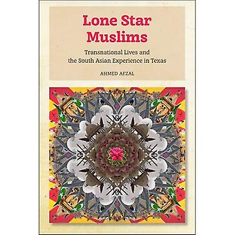 Lone Star Muslims: Transnational Lives and the South Asian Experience in Texas
