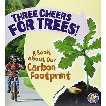 Three Cheers for bomen!: een boek over onze Carbon Footprint (A + boeken: aarde zaken)