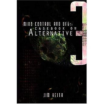 Mind Control and UFO's: Casebook on Alternative 3