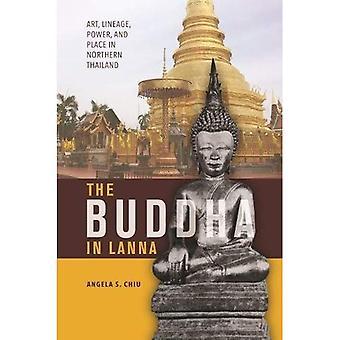 Buddha Lanna: Art, Lineage, valta ja paikka Pohjois-Thaimaassa