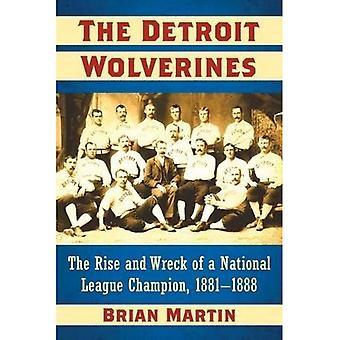 De Detroit Wolverines: The Rise and wrak van een nationale kampioen, 1881-1888