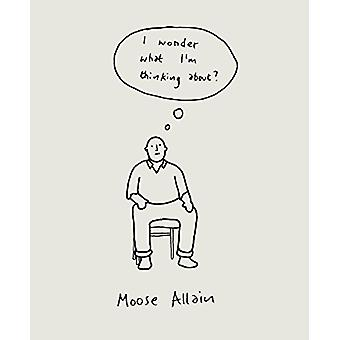 I Wonder What I'm Thinking About? by Moose Allain - 9781783523689 Book